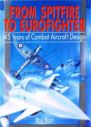 Image not found :From Spitfire to Eurofighter, 45 Years of Combat A/c Design