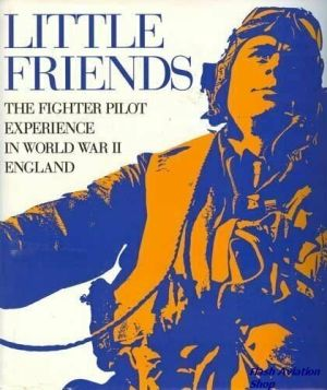 Image not found :Little Friends, the Fighter Pilot Experience in WWII England
