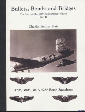 Image not found :Bullets, Bombs and Bridges, the Story of the 310th BG Part II