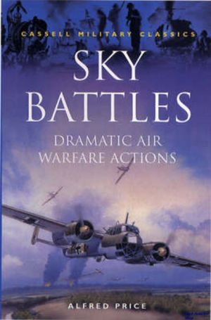 Image not found :Sky Battles, Dramatic Air Warfare Actions (Cassell)