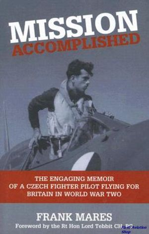 Image not found :Mission Accomplished, the Engaging Memoir of a Czech Fighter Pilot