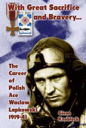 Image not found :With Great Sacrific and Bravery... Career of Polish Ace Lapkowski