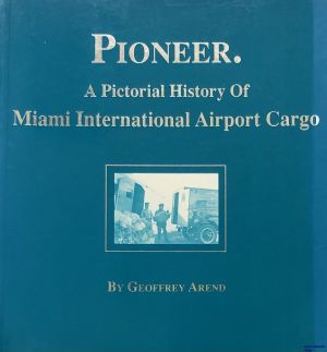 Image not found :Pioneer. A Pictorial History of Miami International Airport Cargo